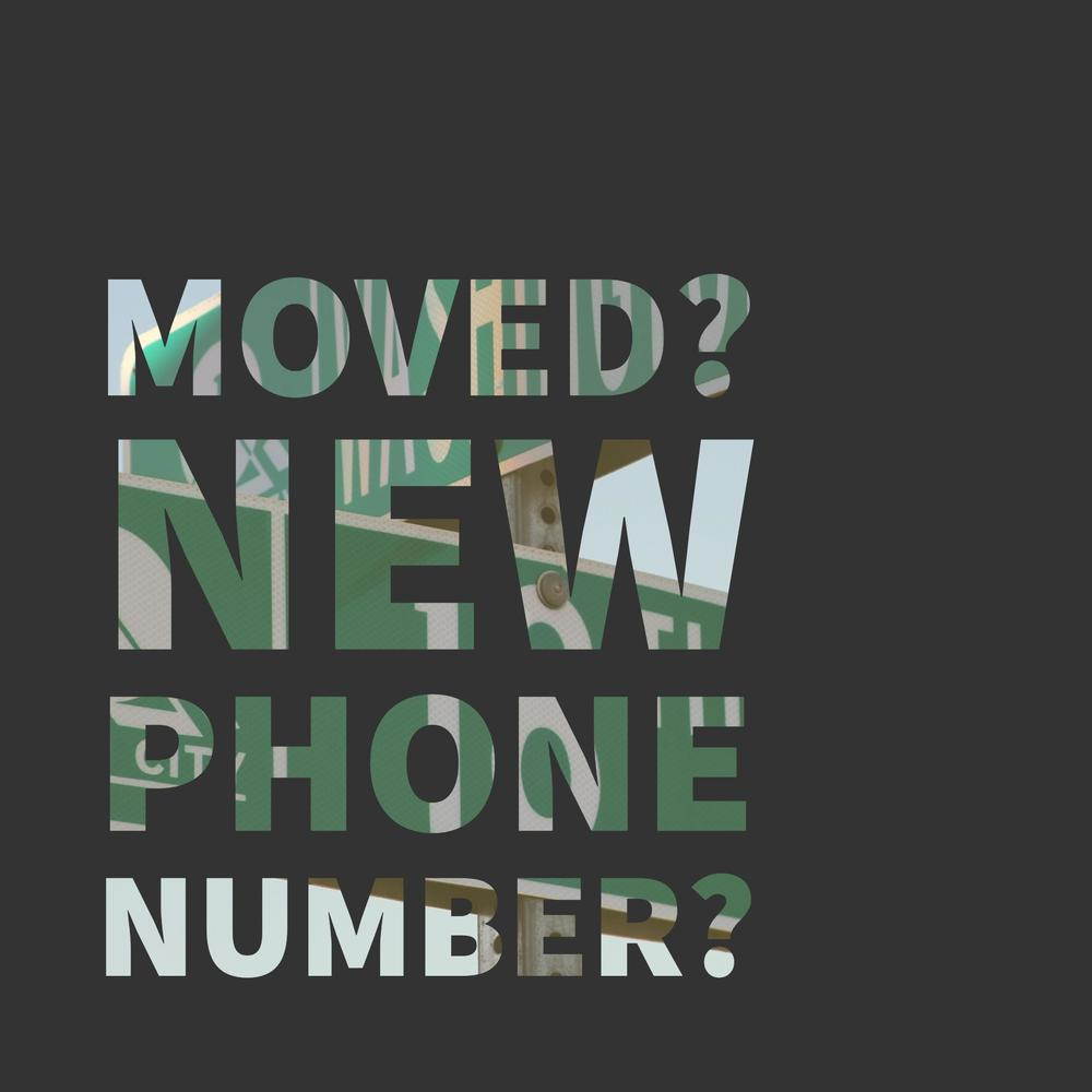 Moved? New phone number?